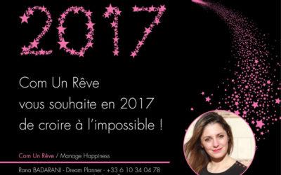Com Un Rêve vous souhaite en 2017 de croire à l'impossible !